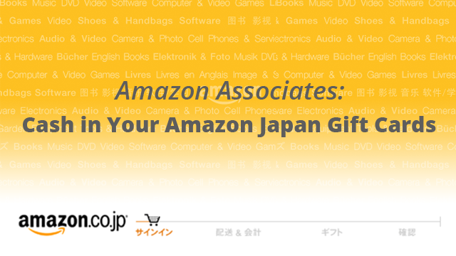 Amazon Associates Cash In Your Amazon Japan Gift Cards