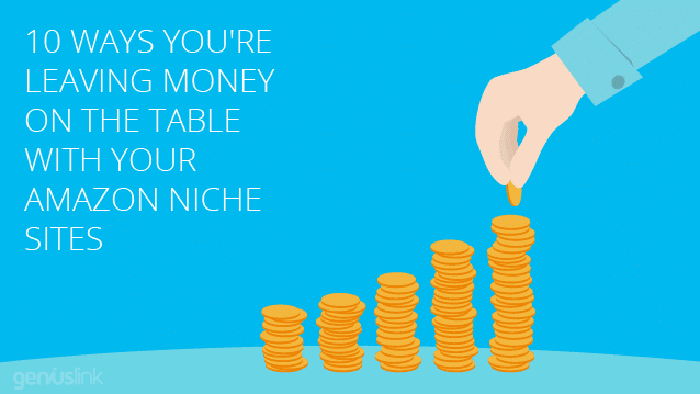 10 Ways You're Leaving Money On The Table With Your Amazon Niche Sites