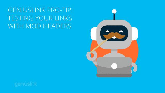 Geniuslink Pro-Tip: Testing Your Links With Mod Headers