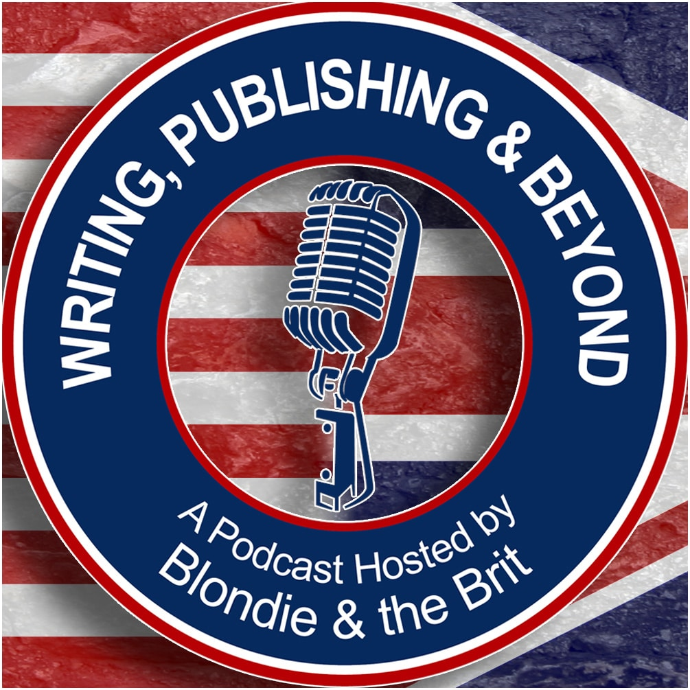 Writing, Publishing and Beyond - A Podcast Hosted by Blondie and the Brit